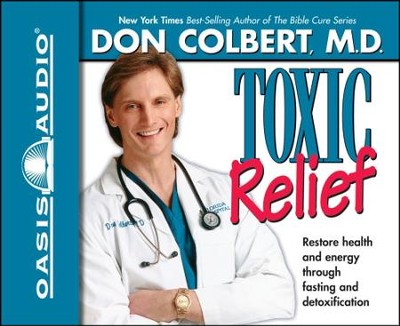 Toxic Relief: Restore Health and Energy Through Fasting and Detoxification - Unabridged Audiobook  [Download] -     Narrated By: Steve Hiller     By: Don Colbert M.D.