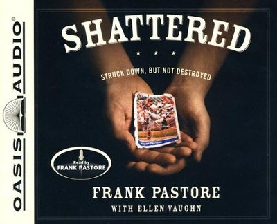 Shattered: Struck Down, But Not Destroyed - Unabridged Audiobook  [Download] -     Narrated By: Frank Pastore     By: Frank Pastore, Ellen Vaughn