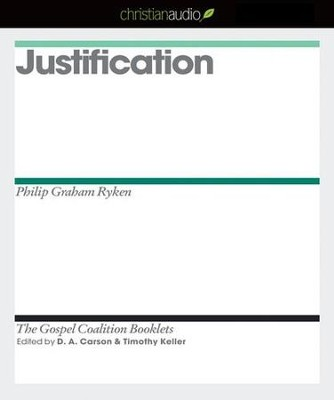 Justification - Unabridged Audiobook  [Download] -     Edited By: D.A. Carson, Timothy Keller     By: Philip Graham Ryken