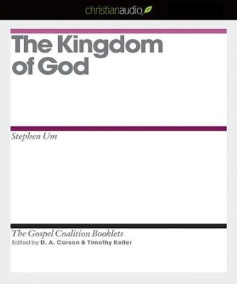 The Kingdom of God - Unabridged Audiobook  [Download] -     Edited By: D.A. Carson, Timothy Keller     By: Stephen Um