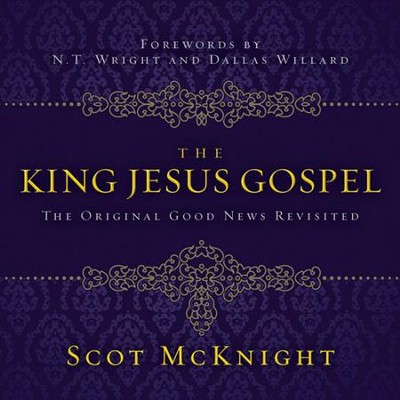 The King Jesus Gospel: The Original Good News Revisited Audiobook  [Download] -     Narrated By: Maurice England     By: Scot McKnight