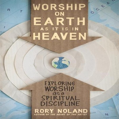 Worship on Earth as It Is in Heaven: Exploring Worship as a Spiritual Discipline Audiobook  [Download] -     Narrated By: Maurice England     By: Rory Noland