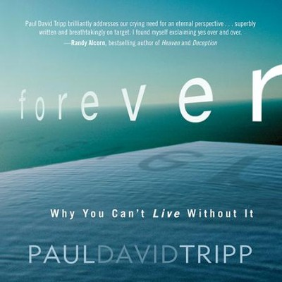 Forever: Why You Can't Live without It Audiobook  [Download] -     By: Paul David Tripp