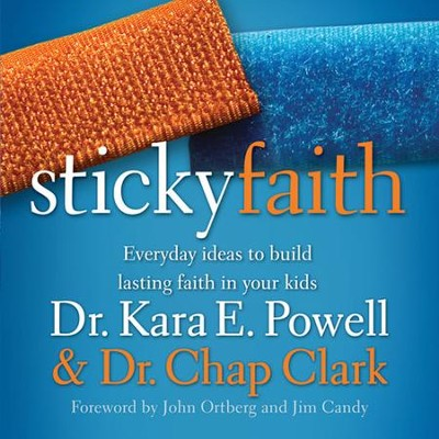 Sticky Faith: Everyday Ideas to Build Lasting Faith in Your Kids Audiobook  [Download] -     By: Kara E. Powell, Chap Clark