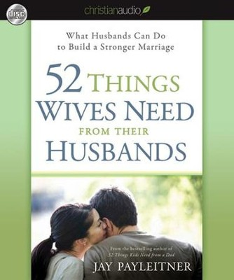 52 Things Wives Need from Their Husbands: What Husbands Can Do to Build a Stronger Marriage - Unabridged Audiobook  [Download] -     Narrated By: Jay Payleitner     By: Jay Payleitner