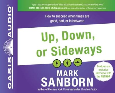 Up, Down, or Sideways: How to Succeed When Times Are Good, Bad, or In Between - Unabridged Audiobook  [Download] -     Narrated By: Bill DeWees     By: Mark Sanborn