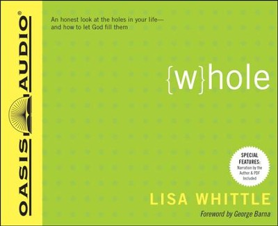 Whole: An Honest Look at the Holes in Your Life - and How to Let God Fill Them - Unabridged Audiobook  [Download] -     Narrated By: Lisa Whittle     By: Lisa Whittle