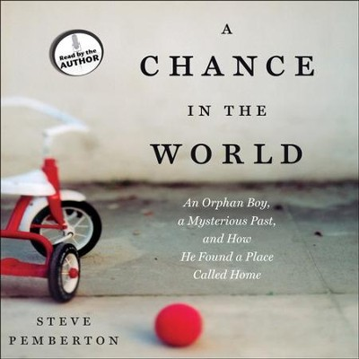 A Chance in the World: An Orphan Boy, a Mysterious Past, and How He Found a Place Called Home - Unabridged Audiobook  [Download] -     Narrated By: Steve Pemberton     By: Steve Pemberton