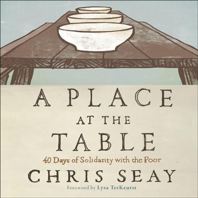 A Place at the Table: 40 Days of Solidarity with the Poor - Unabridged Audiobook  [Download] -     Narrated By: Bob Souer     By: Chris Seay