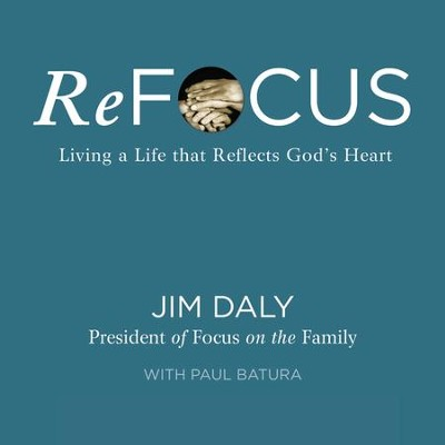 ReFocus: Living a Life that Reflects God's Heart Audiobook  [Download] -     By: Jim Daly