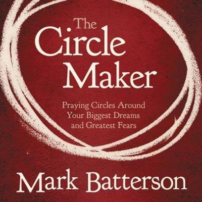 The Circle Maker: Praying Circles Around Your Biggest Dreams and Greatet Fears Audiobook  [Download] -     Narrated By: Mark Batterson     By: Mark Batterson