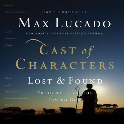 Cast of Characters: Lost and Found: Encounters with the Living God - Unabridged Audiobook  [Download] -     Narrated By: Wayne Shepherd     By: Max Lucado
