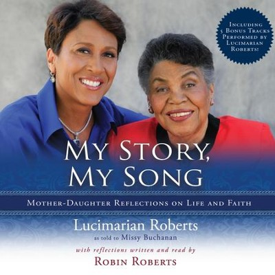 My Story, My Song - Unabridged Audiobook  [Download] -     By: Lucimarian Roberts, Robin Roberts, Missy Buchanan
