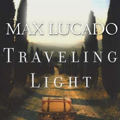 Traveling Light  [Download] -     By: Max Lucado