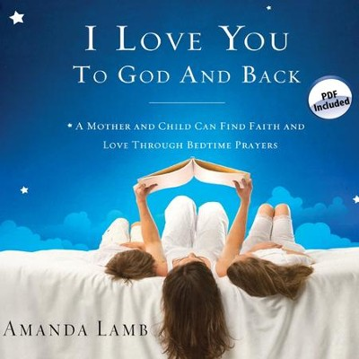 I Love You to God and Back: A Mother and Child Can Find Faith and Love Through Bedtime Prayers - Unabridged Audiobook  [Download] -     Narrated By: Rebecca Gallagher     By: Amanda Lamb