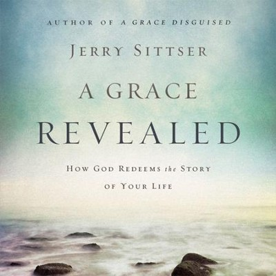 A Grace Revealed: How God Redeems the Story of Your Life Audiobook  [Download] -     By: Jerry Sittser