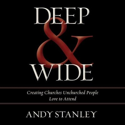 Deep and Wide: Creating Churches Unchurched People Love to Attend Audiobook  [Download] -     By: Andy Stanley