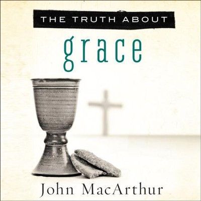 The Truth About Grace - Unabridged Audiobook  [Download] -     Narrated By: Maurice England     By: John MacArthur