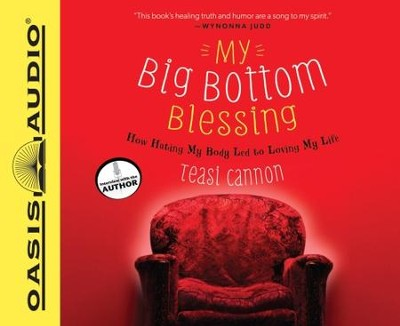 My Big Bottom Blessing: How Hating My Body Led to Loving My Life - Unabridged Audiobook  [Download] -     Narrated By: Pam Ward     By: Teasi Cannon