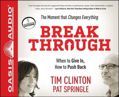 Break Through: When to Give In, How to Push Back - Unabridged Audiobook  [Download] -     By: Tim Clinton, Pat Springle