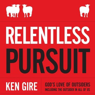 Relentless Pursuit: God's Love of Outsiders Including the Outsider in All of Us - Unabridged Audiobook  [Download] -     Narrated By: Bill DeWees     By: Ken Gire