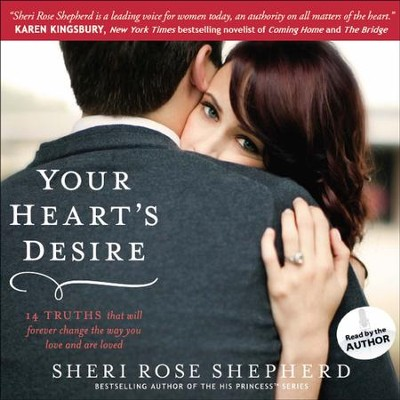 Your Heart's Desire: 14 Truths That Will Forever Change the Way You Love and Are Loved - Unabridged Audiobook  [Download] -     Narrated By: Sheri Rose Shepherd     By: Sheri Rose Shepherd