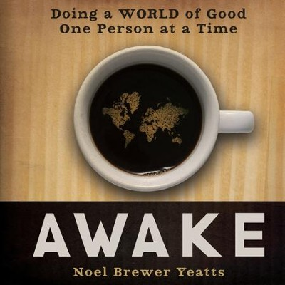 Awake: Doing a World of Good One Person at a Time - Unabridged Audiobook  [Download] -     Narrated By: Aimee Lilly     By: Noel Brewer Yeatts
