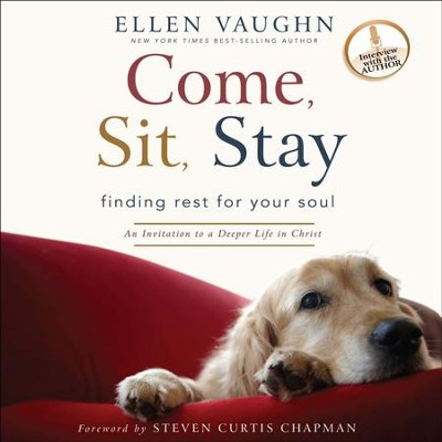 Come, Sit, Stay: An Invitation to Deeper Life in Christ - Unabridged Audiobook  [Download] -     By: Ellen Vaughn
