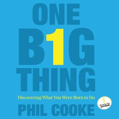 One Big Thing: Discovering What You Were Born To Do - Unabridged Audiobook  [Download] -     Narrated By: Phil Cooke     By: Phil Cooke