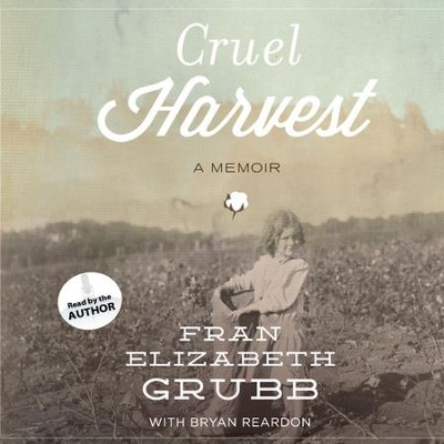 Cruel Harvest: A Memoir - Unabridged Audiobook  [Download] -     Narrated By: Fran Elizabeth Grubb     By: Fran Elizabeth Grubb, Bryan Reardon