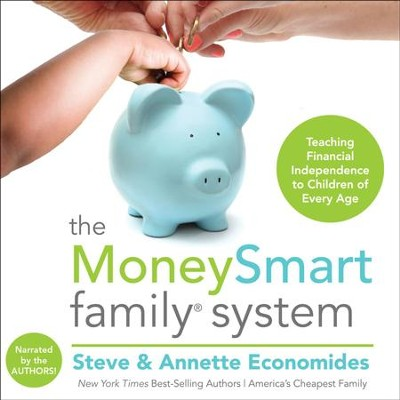 The MoneySmart Family System: Teaching Financial Independence to Children of Every Age - Unabridged Audiobook  [Download] -     By: Steve Economides, Annette Economides