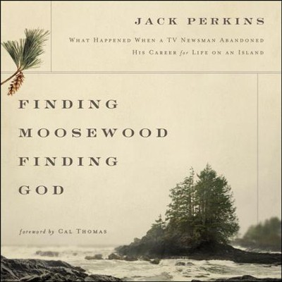 Finding Moosewood, Finding God: What Happened When a TV Newsman Abandoned His Career for Life on an Island Audiobook  [Download] -     By: Jack Perkins