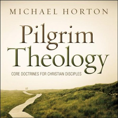 Pilgrim Theology: Core Doctrines for Christian Disciples Audiobook  [Download] -     By: Michael S. Horton