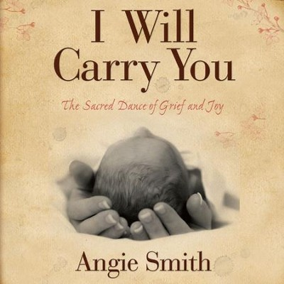I Will Carry You: The Sacred Dance of Grief and Joy - Unabridged Audiobook  [Download] -     Narrated By: Pam Turlow     By: Angie Smith