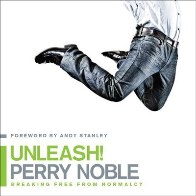 Unleash!: Breaking Free from Normalcy - Unabridged Audiobook  [Download] -     Narrated By: Brandon Batchelar     By: Perry Noble