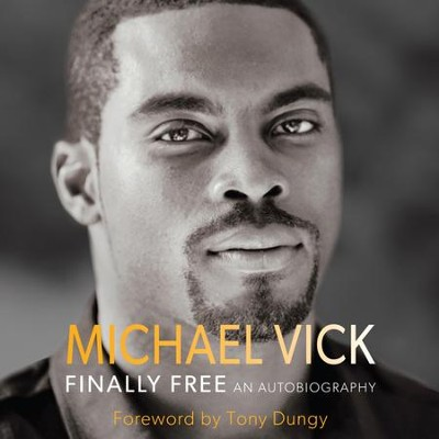 Finally Free: An Autobiography - Unabridged Audiobook  [Download] -     By: Michael Vick, Tony Dungy