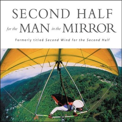 Second Half for the Man in the Mirror: How to Find God's Will for the Rest of Your Journey Audiobook  [Download] -     By: Patrick Morley
