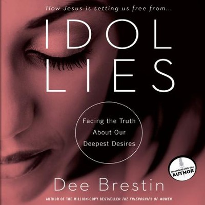 Idol Lies: Facing the Truth about Our Deepest Desires - Unabridged Audiobook  [Download] -     Narrated By: Eunice Arant     By: Dee Brestin