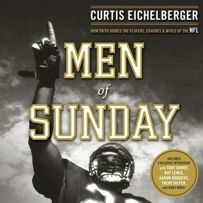 Men of Sunday: How Faith Guides the Players, Coaches, and Wives of the NFL - Unabridged Audiobook  [Download] -     Narrated By: Wes Bleed     By: Curtis Eichelberger