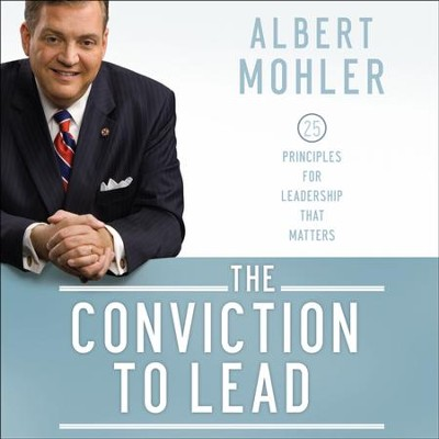 The Conviction to Lead: 25 Principles for Leadership that Matters - Unabridged Audiobook  [Download] -     By: R. Albert Mohler Jr.