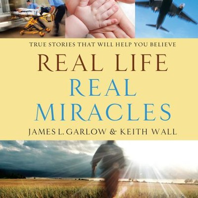 Real Life, Real Miracles: True Stories That Will Help You Believe - Unabridged Audiobook  [Download] -     Narrated By: Jon Gauger     By: James L. Garlow, Keith Wall