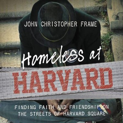 Homeless at Harvard: Finding Faith and Friendship on the Streets of Harvard Square Audiobook  [Download] -     By: John Christopher Frame