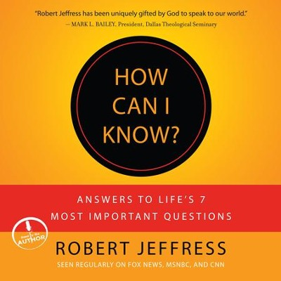 How Can I Know?: Answers to Life's 7 Most Important Questions - Unabridged Audiobook  [Download] -     Narrated By: Robert Jeffress     By: Robert Jeffress