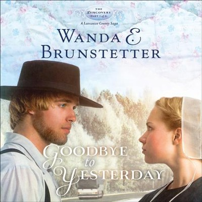Goodbye to Yesterday - Unabridged Audiobook  [Download] -     Narrated By: Heather Henderson     By: Wanda E. Brunstetter