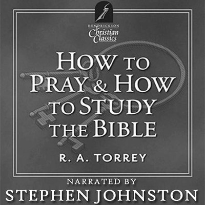 How To Pray & How To Study The Bible  [Download] -     By: R.A. Torrey