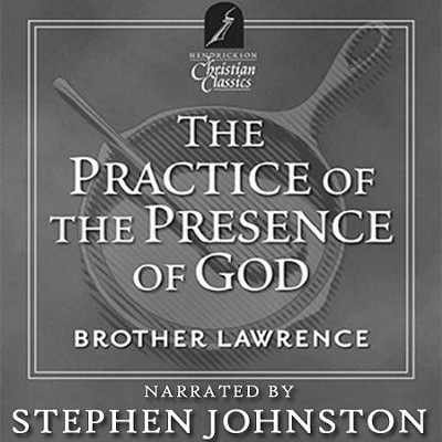Practice Of The Presence Of God: Hendrickson Christian Classics  [Download] -     Narrated By: Stephen Johnston     By: Brother Lawrence