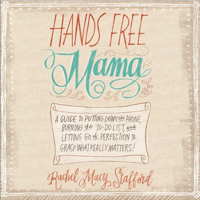 Hands Free Mama: A Guide to Putting Down the Phone, Burning the To-Do List, and Letting Go of Perfection to Grasp What Really Matters! - Unabridged Audiobook  [Download] -     Narrated By: Jaimee Draper     By: Rachel Macy Stafford