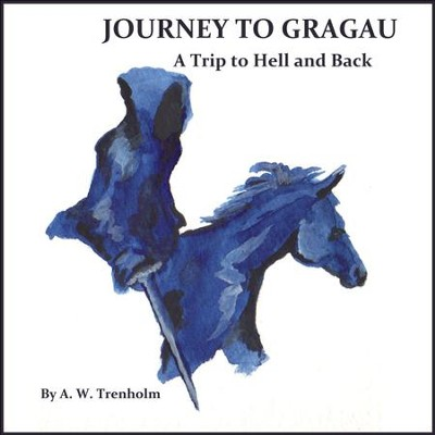 Journey to Gragau: A Trip to Hell and Back  [Download] -     By: A.W. Trenholm