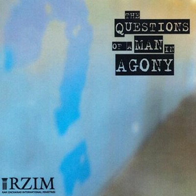 The Questions of a Man in Agony  [Download] -     By: Ravi Zacharias