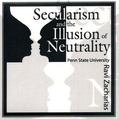 Secularism and the Illusion of Neutrality  [Download] -     By: Ravi Zacharias